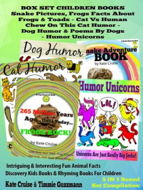 Box Set Children's Books: Snakes, Frogs & Toads And Cat Vs Human Humor: Frog Facts & Frog Pictures, Snake Facts & Snake Pictures & Funny Cat Poetry – Intriguingly Interesting & Fun Animals Facts Discovery Kids Books, Kate Cruise, Timmie