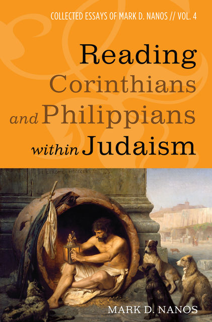 Reading Corinthians and Philippians within Judaism, Mark D. Nanos
