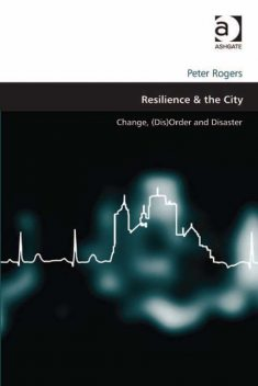 Resilience & the City, Peter Rogers