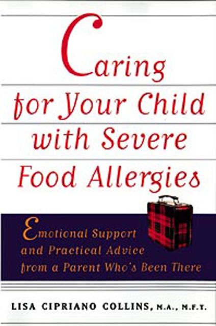 Caring for Your Child with Severe Food Allergies, Lisa Cipriano Collins