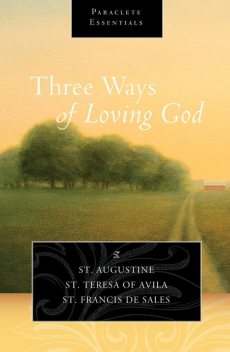 Three Ways of Loving God, Saint Teresa of Avila, Saint Augustine, Saint Francis de Sales