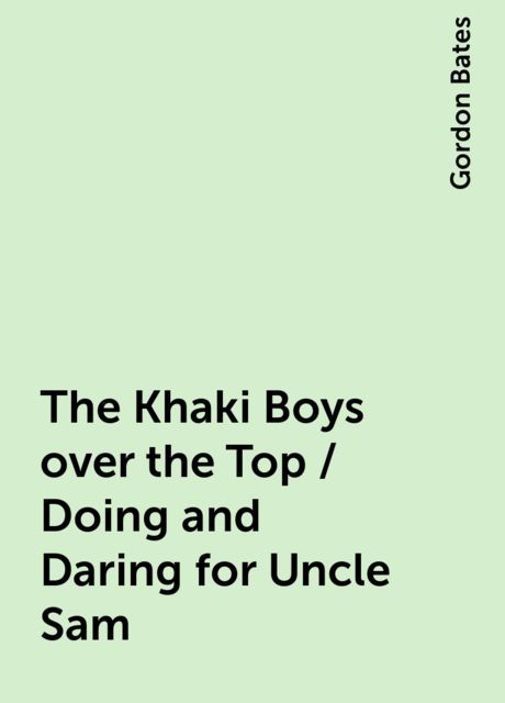 The Khaki Boys over the Top / Doing and Daring for Uncle Sam, Gordon Bates