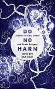 Do No Harm Stories of Life, Death and Brain Surgery, Henry Marsh