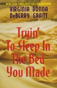 Tryin' to Sleep in the Bed You Made, Donna Grant, Virginia DeBerry