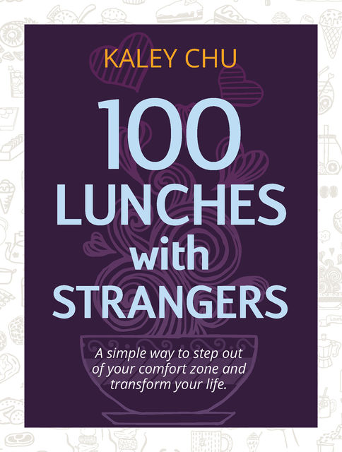 100 Lunches with strangers, Kaley Chu