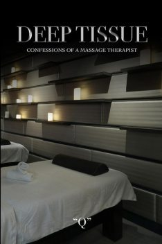 Deep Tissue Confessions of a Massage Therapist, James R Simms