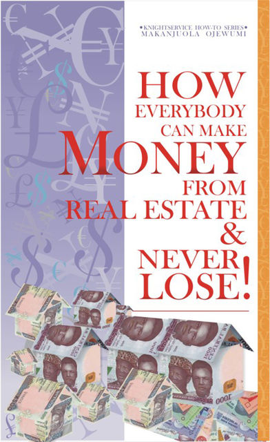 How Everybody Can Make Money from Real Estate & Never Lose, Makanjuola Ojewumi