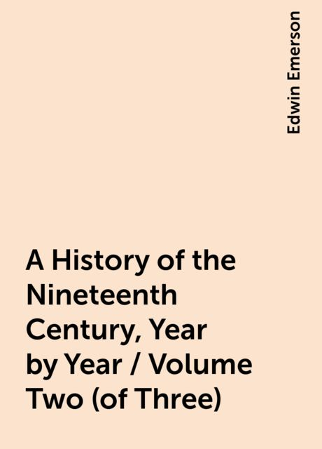A History of the Nineteenth Century, Year by Year / Volume Two (of Three), Edwin Emerson