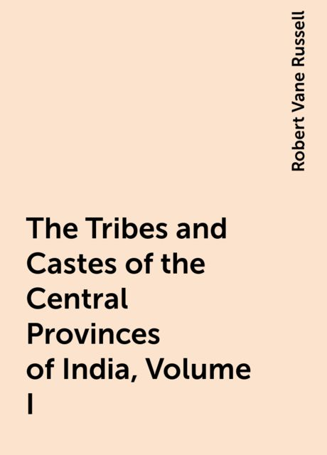 The Tribes and Castes of the Central Provinces of India, Volume I, Robert Vane Russell