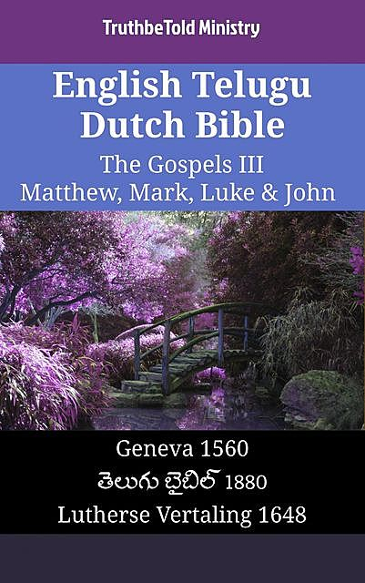 English Telugu Dutch Bible – The Gospels III – Matthew, Mark, Luke & John, TruthBeTold Ministry