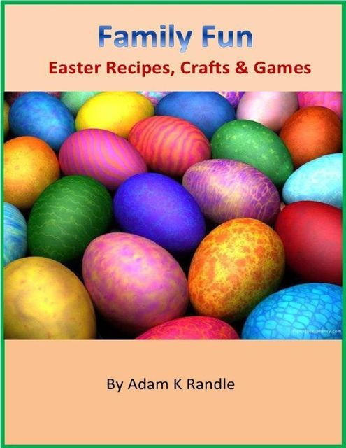 Family Fun: Easter Recipes, Crafts & Games, Adam Randle