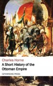 A Short History of the Ottoman Empire, Charles Horne