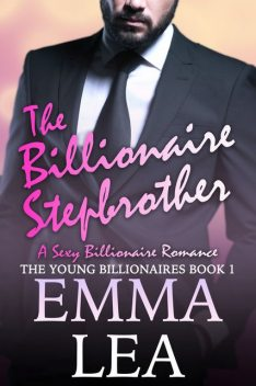 The Billionaire Stepbrother: The Young Billionaires Book 1, Emma Lea