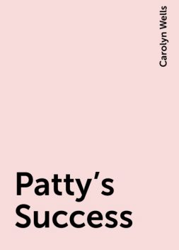 Patty's Success, Carolyn Wells