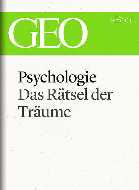Psychologie: Das Rätsel der Träume (GEO eBook Single), Geo