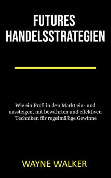 Futures Handelsstrategien, Wayne Walker