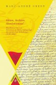 Akten, Archive, Absolutismus, Marc André Grebe