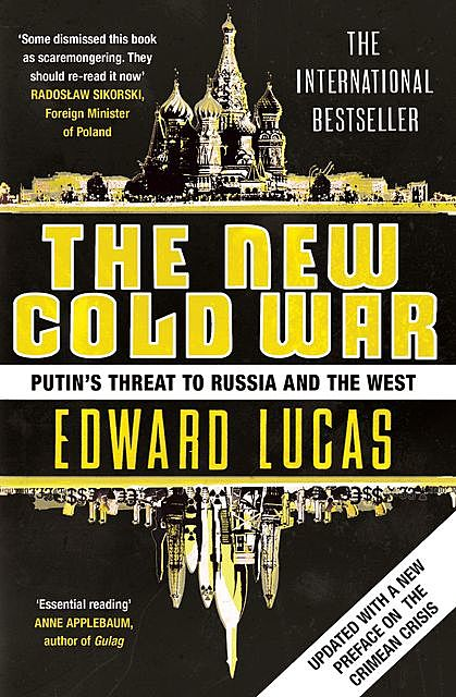 The New Cold War: Putin's Russia and the Threat to the West, Edward Lucas