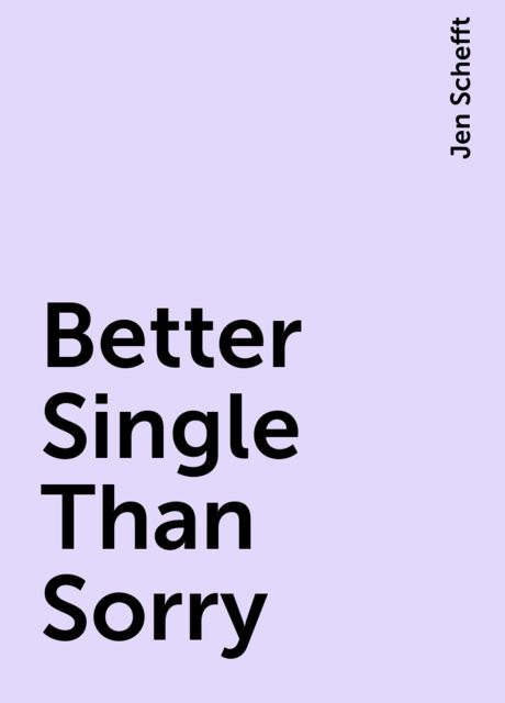 Better Single Than Sorry, Jen Schefft