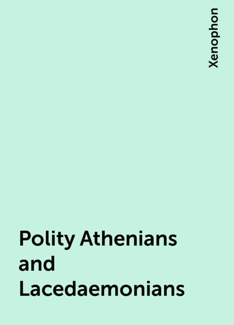 Polity Athenians and Lacedaemonians, Xenophon