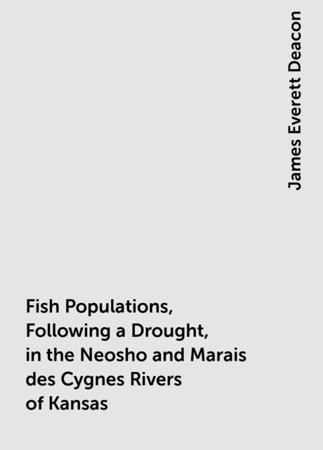 Fish Populations, Following a Drought, in the Neosho and Marais des Cygnes Rivers of Kansas, James Everett Deacon