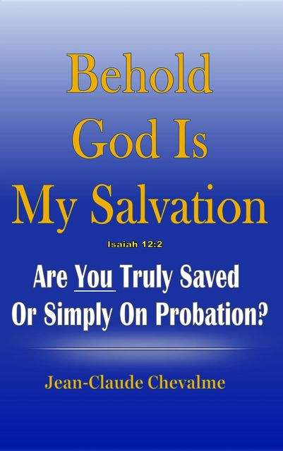 Behold God is My Salvation! Isaiah 12:2, Jean Claude Chevalme