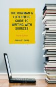 The Rowman & Littlefield Guide to Writing with Sources, James Davis
