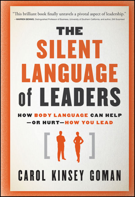 The Silent Language of Leaders, Ph.D., Carol Kinsey Goman