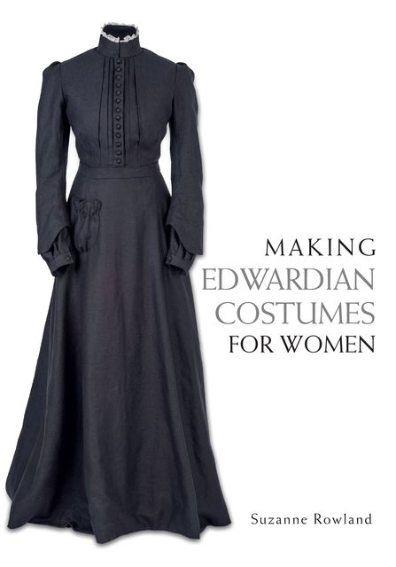 Making Edwardian Costumes for Women, Suzanne Rowland