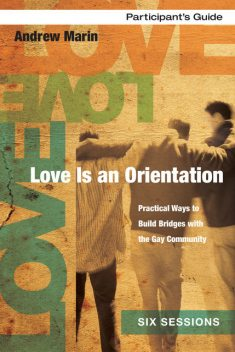 Love Is an Orientation Participant's Guide, Ginny Olson, Andrew Marin