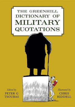 The Greenhill Dictionary of Military Quotations, Peter Tsouras