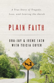Plain Faith, Irene Eash, Ora Jay