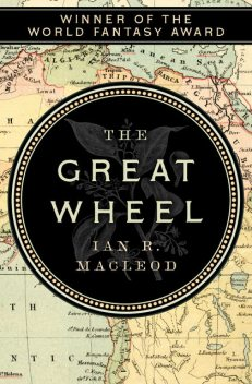 Great Wheel, Ian R.MacLeod