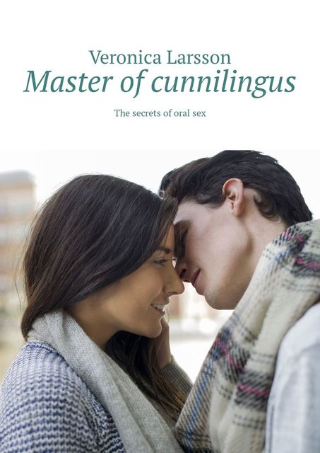 Master of cunnilingus. The secrets of oral sex, Veronica Larsson