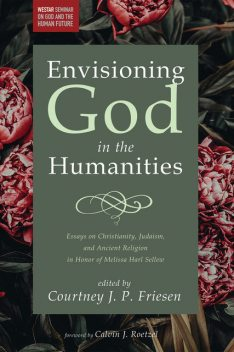 Envisioning God in the Humanities, Calvin J. Roetzel
