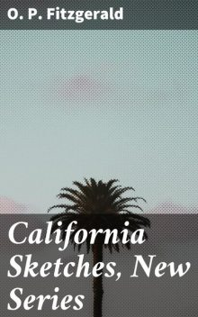 California Sketches, New Series, O.P.Fitzgerald