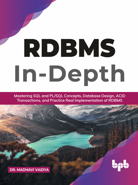 RDBMS In-Depth: Mastering SQL and PL/SQL Concepts, Database Design, ACID Transactions, and Practice Real Implementation of RDBM (English Edition), Madhavi Vaidya