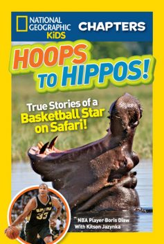 National Geographic Kids Chapters: Hoops to Hippos, Kitson Jazynka, National Geographic Kids, Boris Diaw