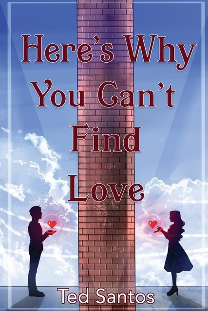 Here's Why You Can't Find Love, Ted Santos