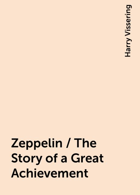 Zeppelin / The Story of a Great Achievement, Harry Vissering