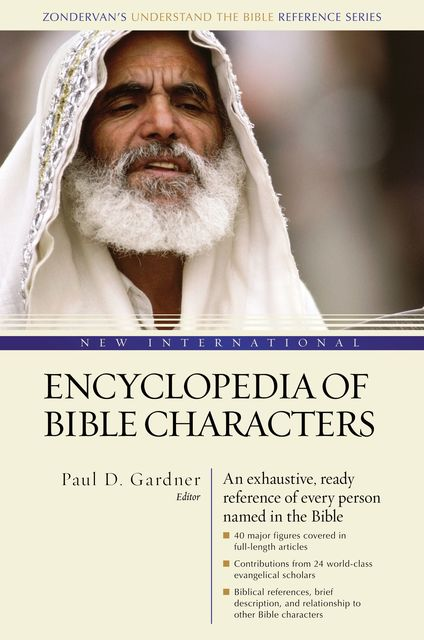 New International Encyclopedia of Bible Characters, Paul D. Gardner