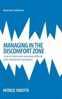 BSS: Managing in the Discomfort Zone. How to deal with sensitive, difficult and unpleasant situations, Patrick Forsyth