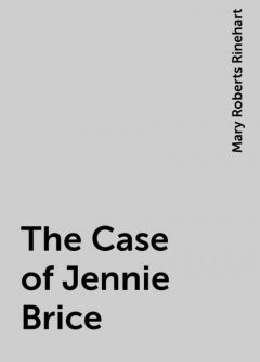 The Case of Jennie Brice, Mary Roberts Rinehart