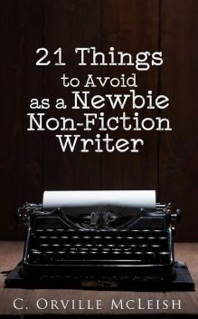 21 Things to Avoid as a Newbie Non-Fiction Writer, C. Orville McLeish
