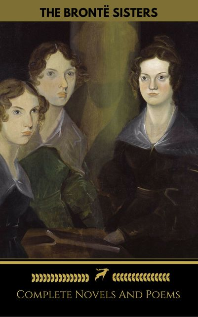 The Brontë Sisters (Emily, Anne, Charlotte): Novels And Poems (Golden Deer Classics), Charlotte Brontë, Emily Jane Brontë, Anne Brontë, Golden Deer Classics, Brontë Sisters