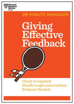 Giving Effective Feedback (HBR 20-Minute Manager Series), Harvard Business Review