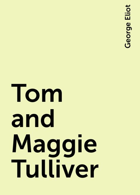 Tom and Maggie Tulliver, George Eliot