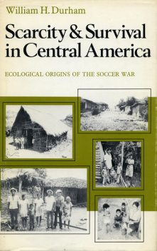 Scarcity and Survival in Central America, William H. Durham