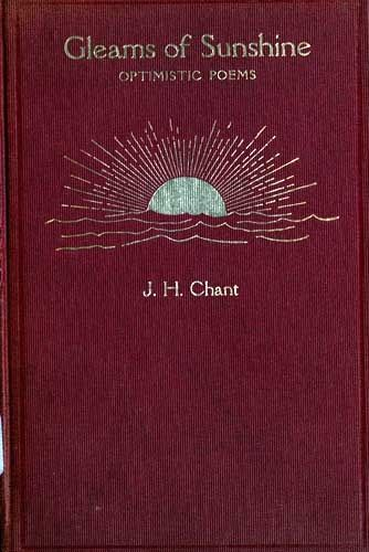 Gleams of Sunshine / Optimistic Poems, Joseph Horatio Chant