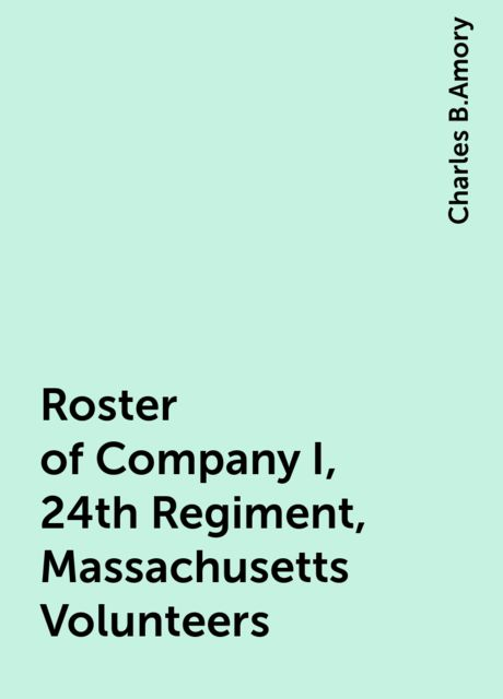 Roster of Company I, 24th Regiment, Massachusetts Volunteers, Charles B.Amory